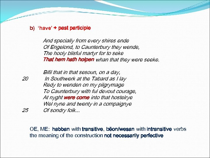b) 'have' + past participle And specially from every shires ende Of Engelond, to