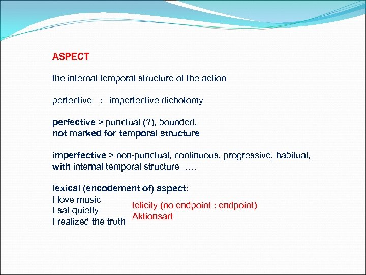ASPECT the internal temporal structure of the action perfective : imperfective dichotomy perfective >