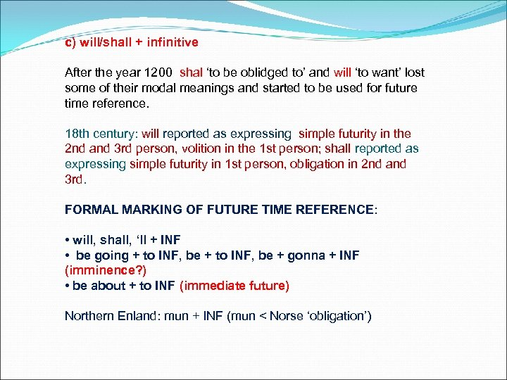 c) will/shall + infinitive After the year 1200 shal 'to be oblidged to' and