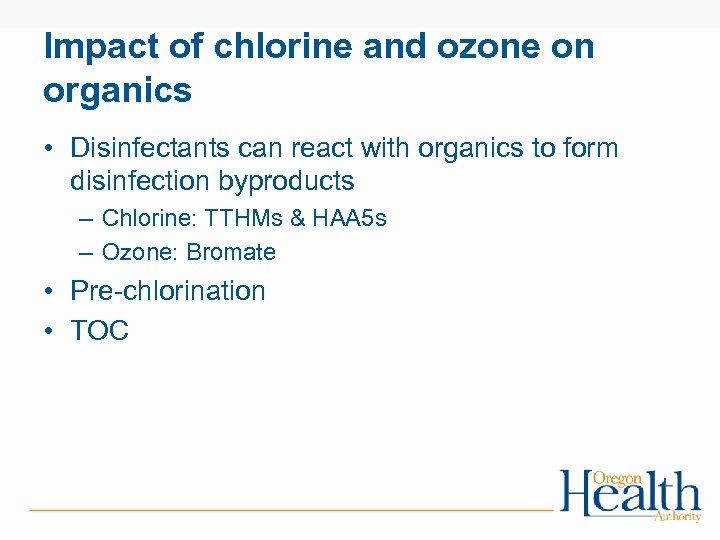 Impact of chlorine and ozone on organics • Disinfectants can react with organics to