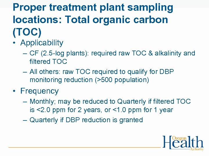 Proper treatment plant sampling locations: Total organic carbon (TOC) • Applicability – CF (2.
