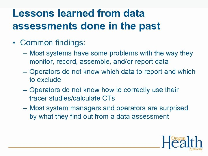 Lessons learned from data assessments done in the past • Common findings: – Most