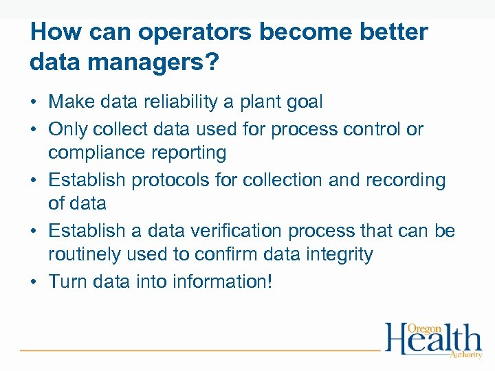 How can operators become better data managers? • Make data reliability a plant goal