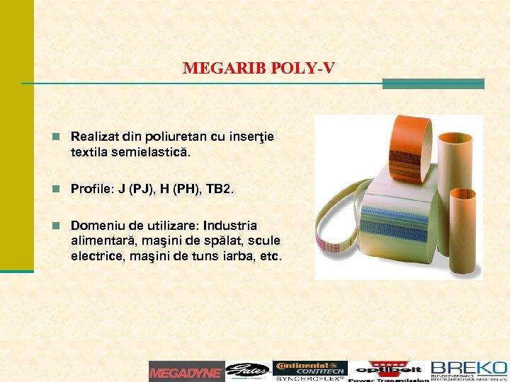 MEGARIB POLY-V n Realizat din poliuretan cu inserţie textila semielastică. n Profile: J (PJ),