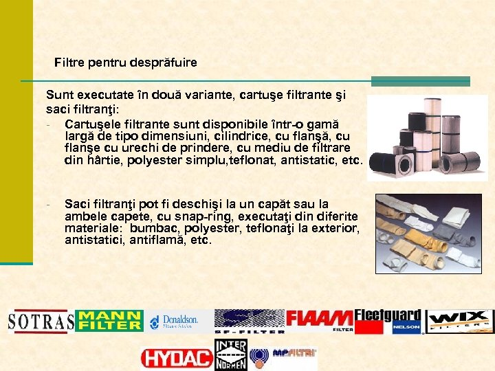Filtre pentru desprăfuire Sunt executate în două variante, cartuşe filtrante şi saci filtranţi: -