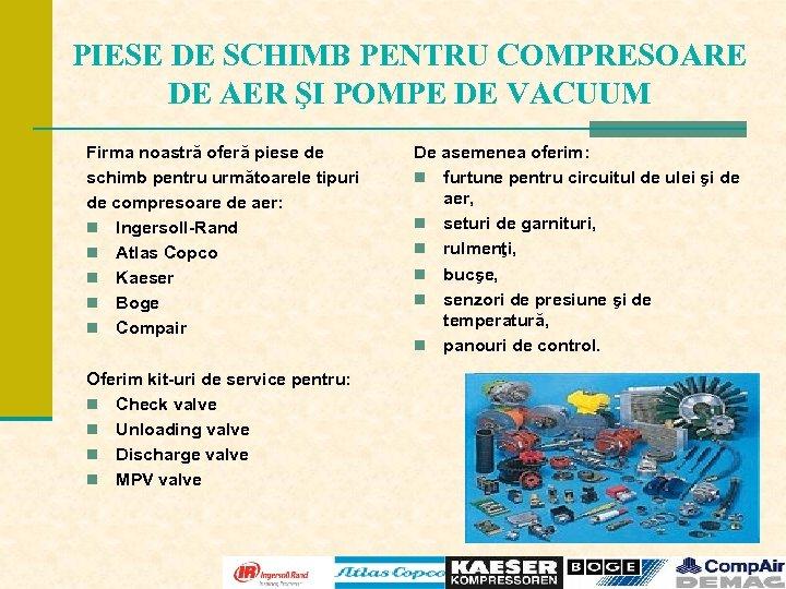 PIESE DE SCHIMB PENTRU COMPRESOARE DE AER ŞI POMPE DE VACUUM Firma noastră oferă