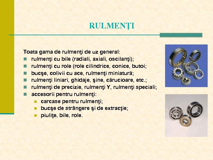 RULMENŢI Toata gama de rulmenţi de uz general: n rulmenţi cu bile (radiali, axiali,