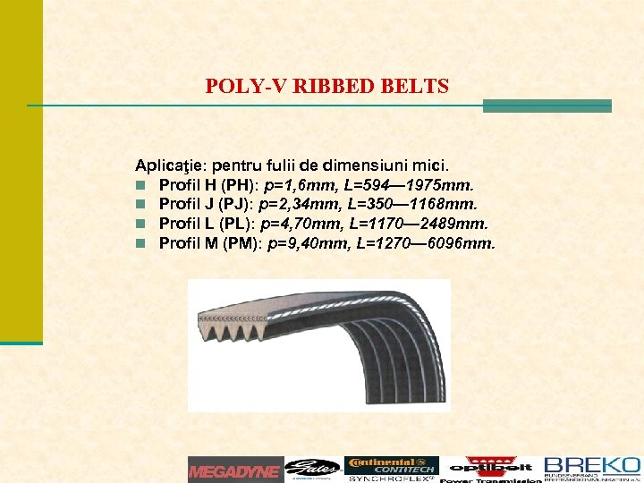 POLY-V RIBBED BELTS Aplicaţie: pentru fulii de dimensiuni mici. n Profil H (PH): p=1,