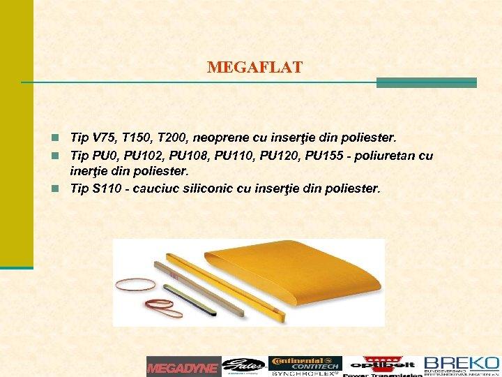 MEGAFLAT n Tip V 75, T 150, T 200, neoprene cu inserţie din poliester.