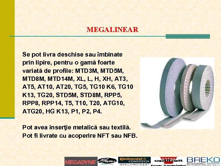 MEGALINEAR Se pot livra deschise sau îmbinate prin lipire, pentru o gamă foarte variată