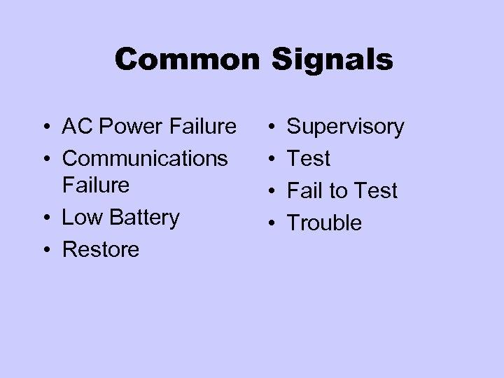 Common Signals • AC Power Failure • Communications Failure • Low Battery • Restore