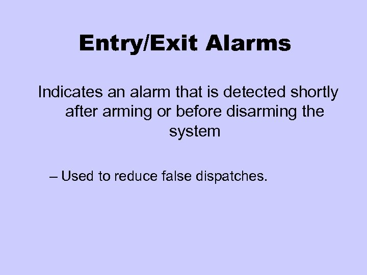 Entry/Exit Alarms Indicates an alarm that is detected shortly after arming or before disarming