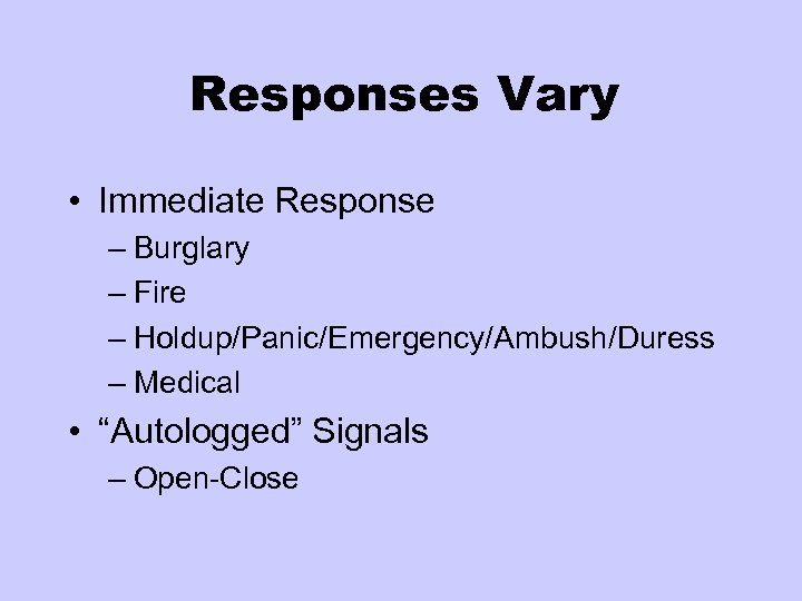 Responses Vary • Immediate Response – Burglary – Fire – Holdup/Panic/Emergency/Ambush/Duress – Medical •