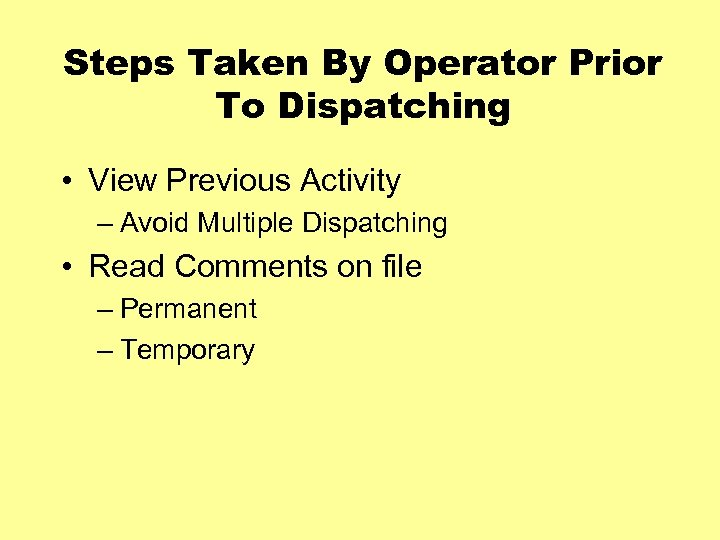 Steps Taken By Operator Prior To Dispatching • View Previous Activity – Avoid Multiple