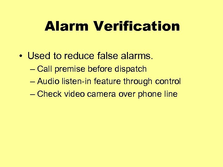 Alarm Verification • Used to reduce false alarms. – Call premise before dispatch –