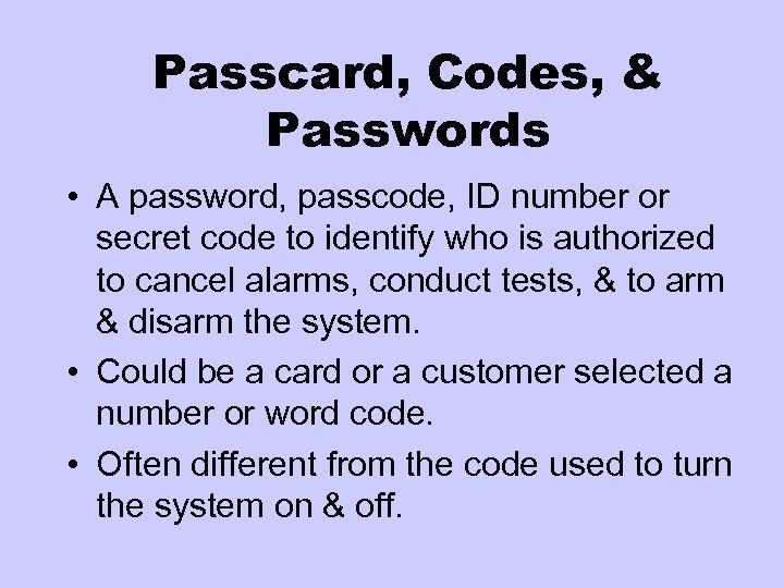 Passcard, Codes, & Passwords • A password, passcode, ID number or secret code to