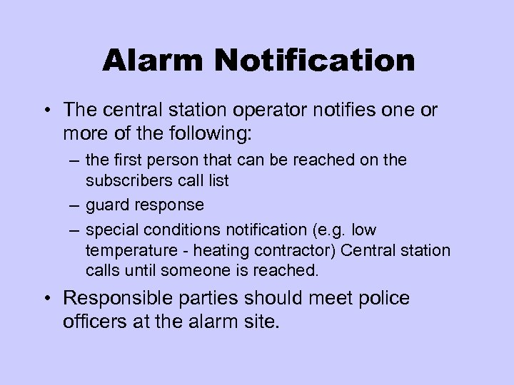 Alarm Notification • The central station operator notifies one or more of the following: