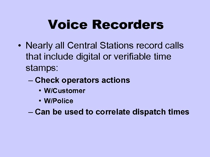 Voice Recorders • Nearly all Central Stations record calls that include digital or verifiable