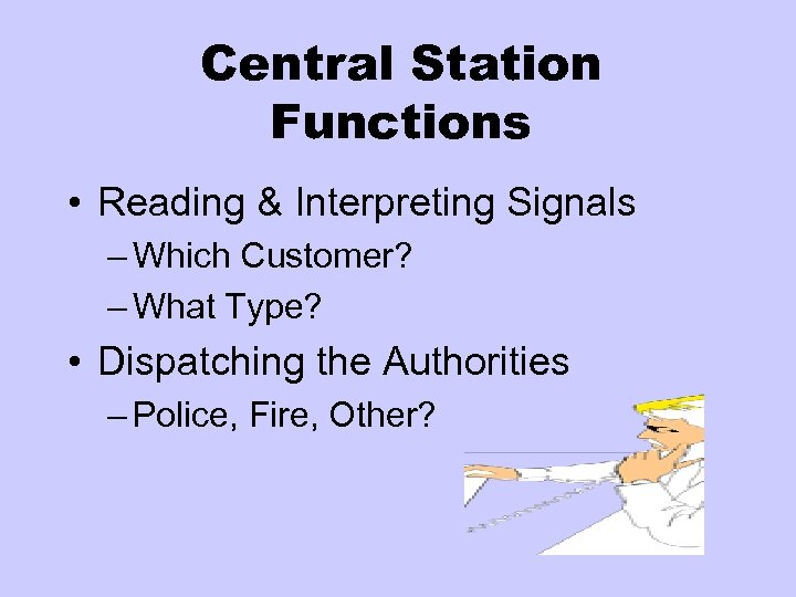 Central Station Functions • Reading & Interpreting Signals – Which Customer? – What Type?