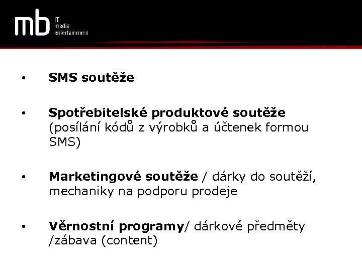 • SMS soutěže • Spotřebitelské produktové soutěže (posílání kódů z výrobků a účtenek