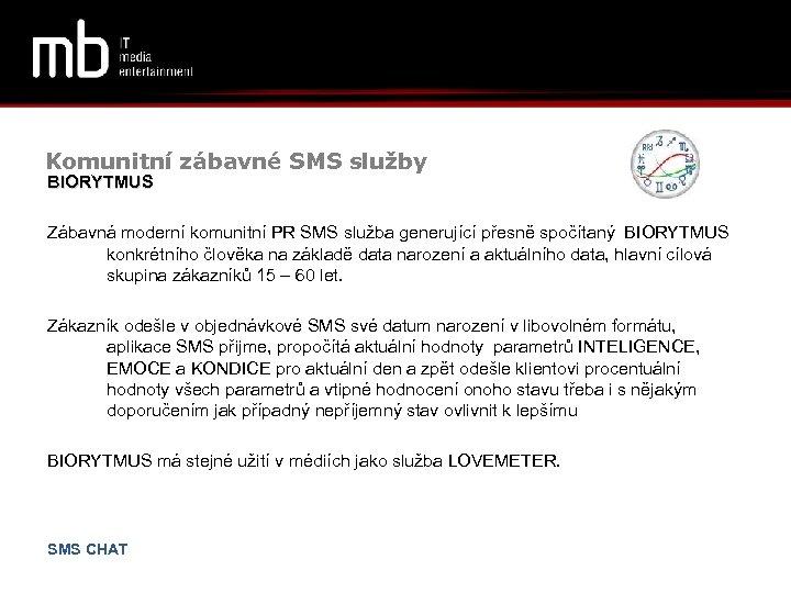 Komunitní zábavné SMS služby BIORYTMUS Zábavná moderní komunitní PR SMS služba generující přesně spočítaný