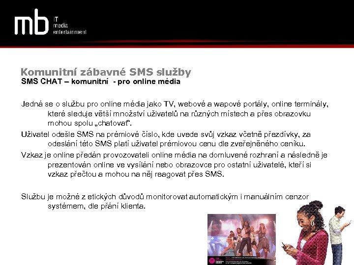 Komunitní zábavné SMS služby SMS CHAT – komunitní - pro online média Jedná se