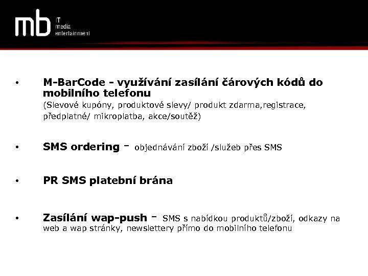 • M-Bar. Code - využívání zasílání čárových kódů do mobilního telefonu (Slevové kupóny,