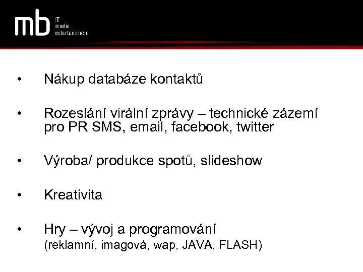 • Nákup databáze kontaktů • Rozeslání virální zprávy – technické zázemí pro PR