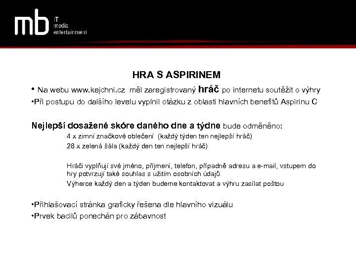 HRA S ASPIRINEM • Na webu www. kejchni. cz měl zaregistrovaný hráč po internetu