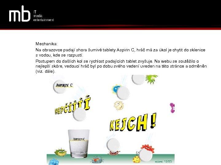 Mechanika: Na obrazovce padají shora šumivé tablety Aspirin C, hráč má za úkol je