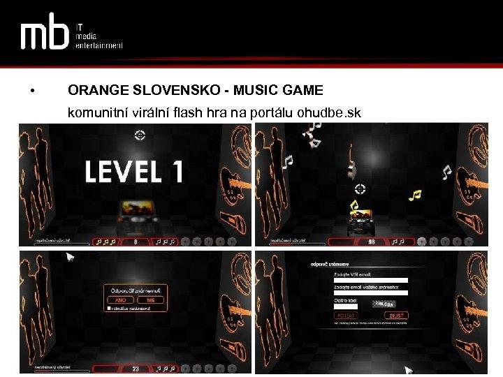 • ORANGE SLOVENSKO - MUSIC GAME komunitní virální flash hra na portálu ohudbe.