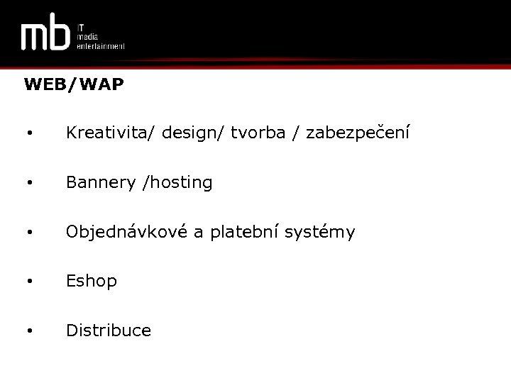 WEB/WAP • Kreativita/ design/ tvorba / zabezpečení • Bannery /hosting • Objednávkové a platební