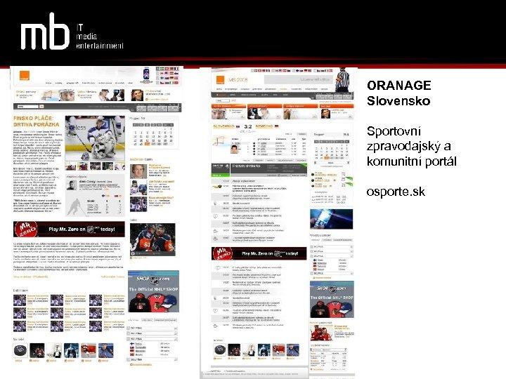 ORANAGE Slovensko Sportovní zpravodajský a komunitní portál osporte. sk