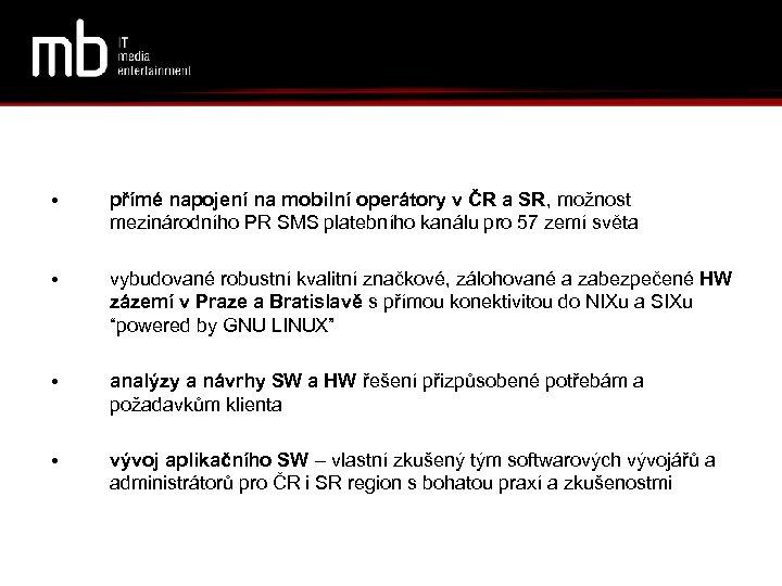 • přímé napojení na mobilní operátory v ČR a SR, možnost mezinárodního PR