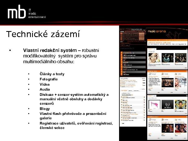 Technické zázemí • Vlastní redakční systém – robustní modifikovatelný systém pro správu multimediálního obsahu: