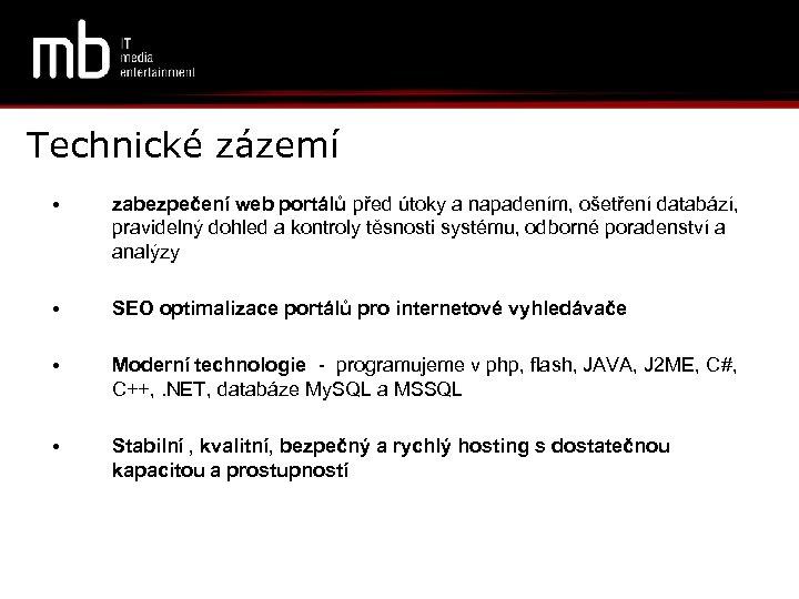 Technické zázemí • zabezpečení web portálů před útoky a napadením, ošetření databází, pravidelný dohled