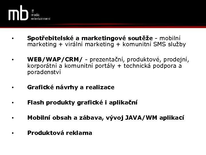 • Spotřebitelské a marketingové soutěže - mobilní marketing + virální marketing + komunitní