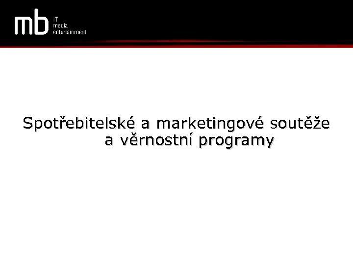 Spotřebitelské a marketingové soutěže a věrnostní programy