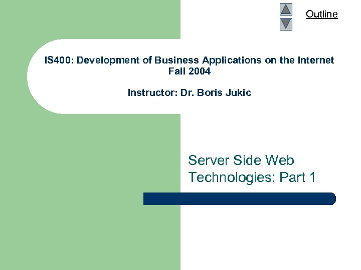 Outline IS 400: Development of Business Applications on the Internet Fall 2004 Instructor: Dr.