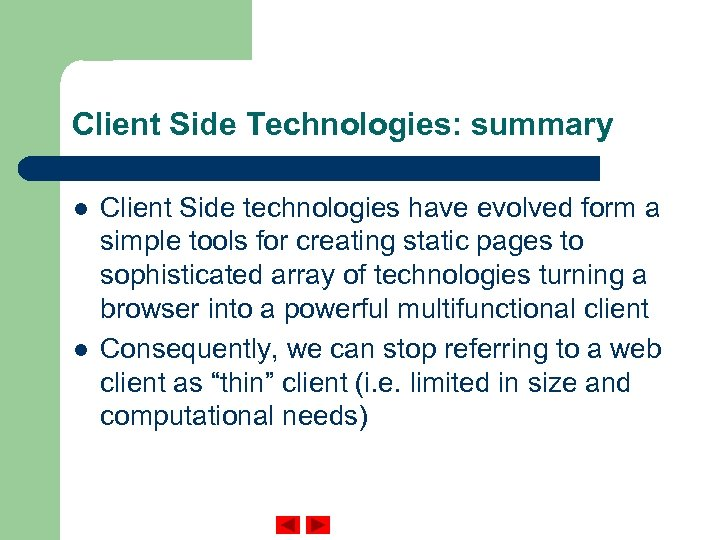 Client Side Technologies: summary l l Client Side technologies have evolved form a simple