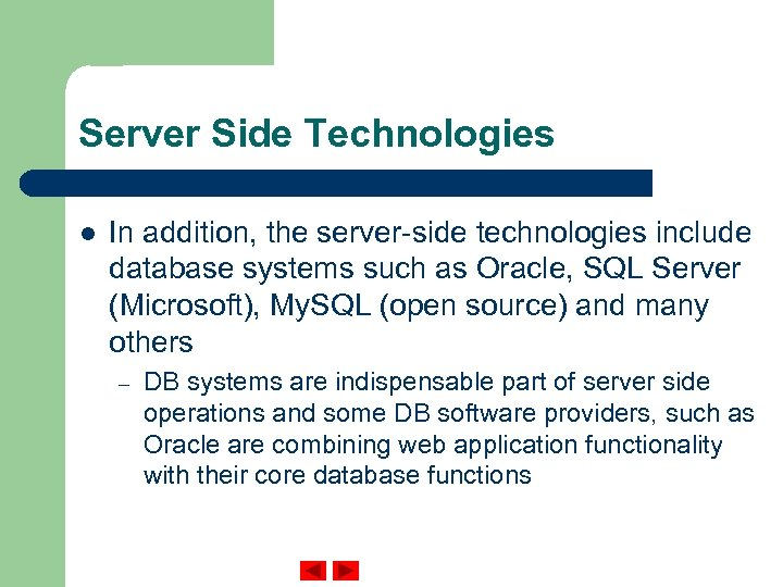 Server Side Technologies l In addition, the server-side technologies include database systems such as