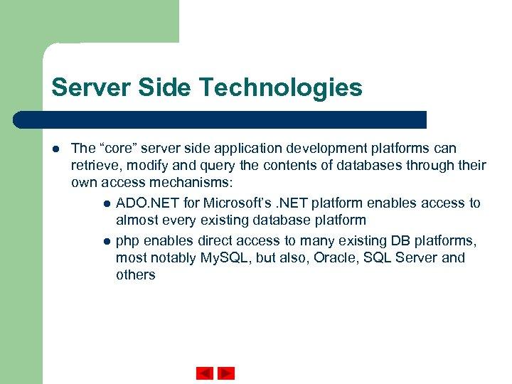 "Server Side Technologies l The ""core"" server side application development platforms can retrieve, modify"
