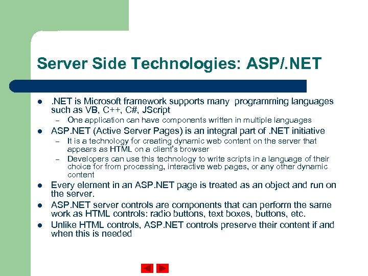Server Side Technologies: ASP/. NET l . NET is Microsoft framework supports many programming