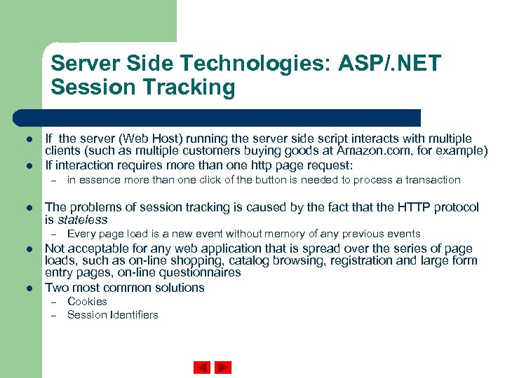 Server Side Technologies: ASP/. NET Session Tracking l l If the server (Web Host)