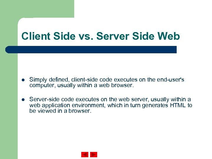 Client Side vs. Server Side Web l Simply defined, client-side code executes on the