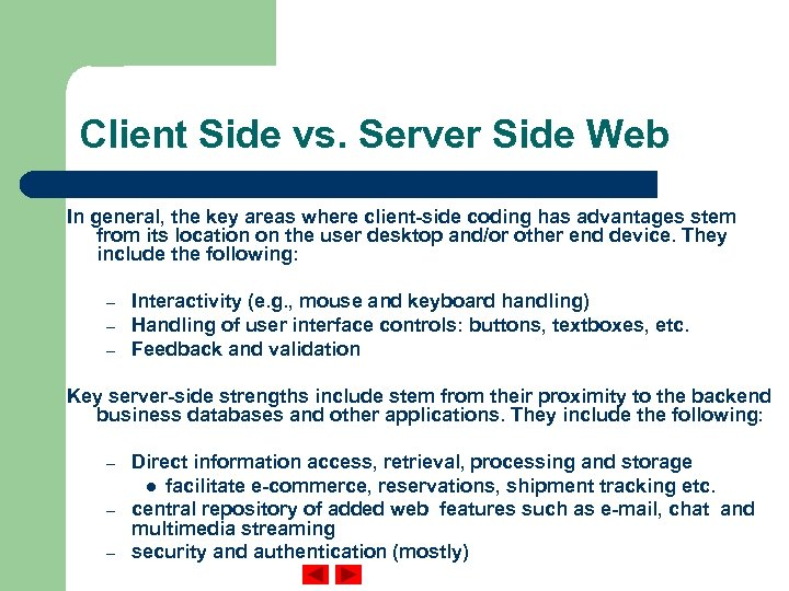 Client Side vs. Server Side Web In general, the key areas where client-side coding