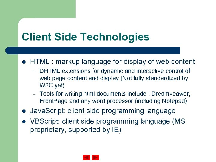 Client Side Technologies l HTML : markup language for display of web content –