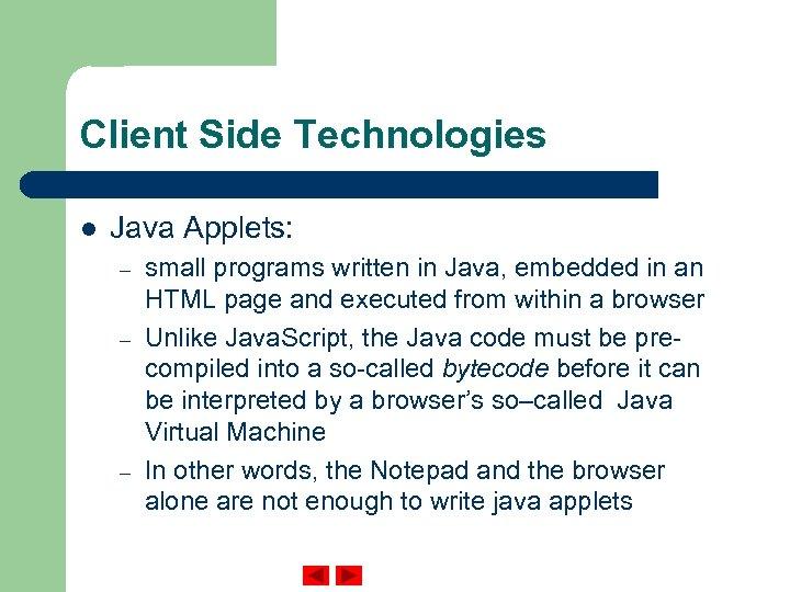 Client Side Technologies l Java Applets: – – – small programs written in Java,