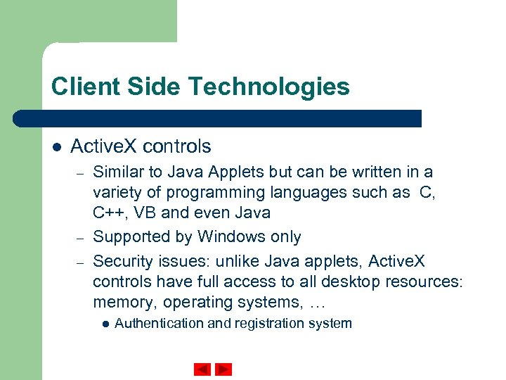 Client Side Technologies l Active. X controls – – – Similar to Java Applets