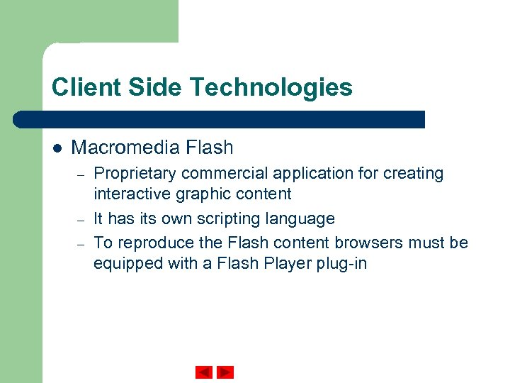 Client Side Technologies l Macromedia Flash – – – Proprietary commercial application for creating